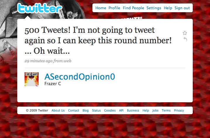 @ASecondOpinion0 Tweet #500 - That's it, I quit!